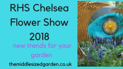 RHS Chelsea Flower Show 2018 - new trends for your garden